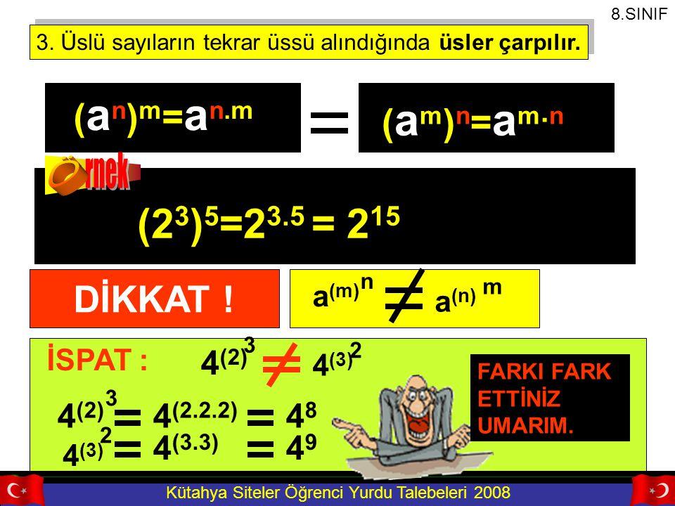 Kütahya Siteler Öğrenci Yurdu Talebeleri 2008 3. Üslü sayıların tekrar üssü alındığında üsler çarpılır. ( a n ) m = a n.m (2 3 ) 5 =2 3.5 = 2 15 8.SIN