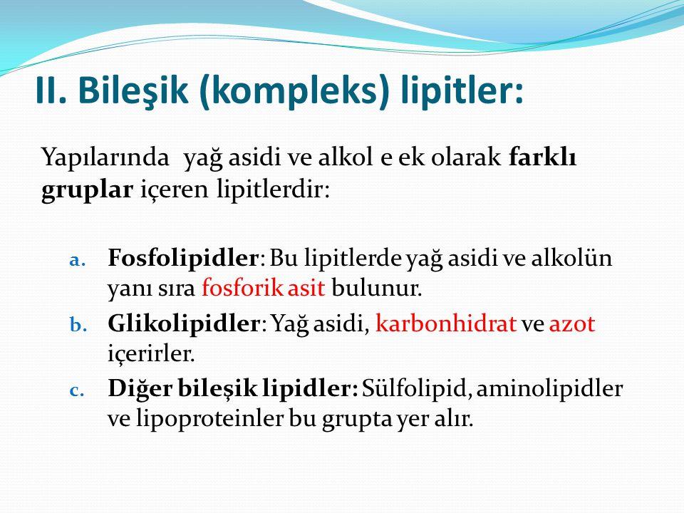 II. Bileşik (kompleks) lipitler: Yapılarında yağ asidi ve alkol e ek olarak farklı gruplar içeren lipitlerdir: a. Fosfolipidler: Bu lipitlerde yağ asi