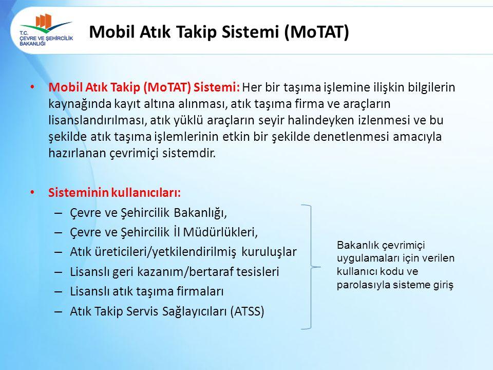 Mobil Atık Takip Sistemi (MoTAT) Mobil Atık Takip (MoTAT) Sistemi: Her bir taşıma işlemine ilişkin bilgilerin kaynağında kayıt altına alınması, atık taşıma firma ve araçların lisanslandırılması, atık yüklü araçların seyir halindeyken izlenmesi ve bu şekilde atık taşıma işlemlerinin etkin bir şekilde denetlenmesi amacıyla hazırlanan çevrimiçi sistemdir.