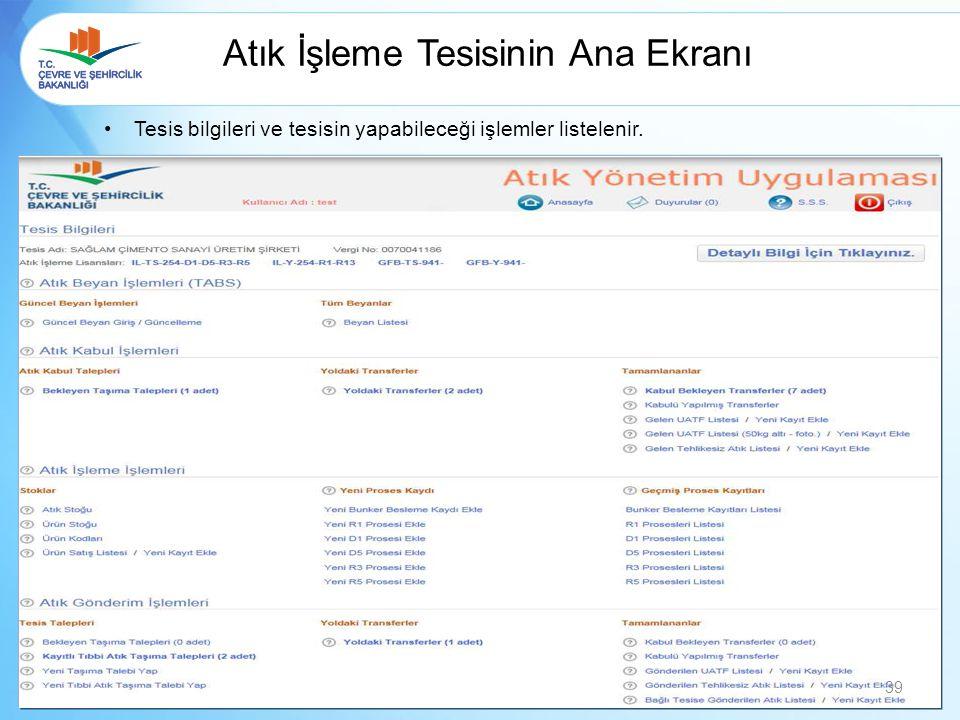 Atık İşleme Tesisinin Ana Ekranı Tesis bilgileri ve tesisin yapabileceği işlemler listelenir. 39