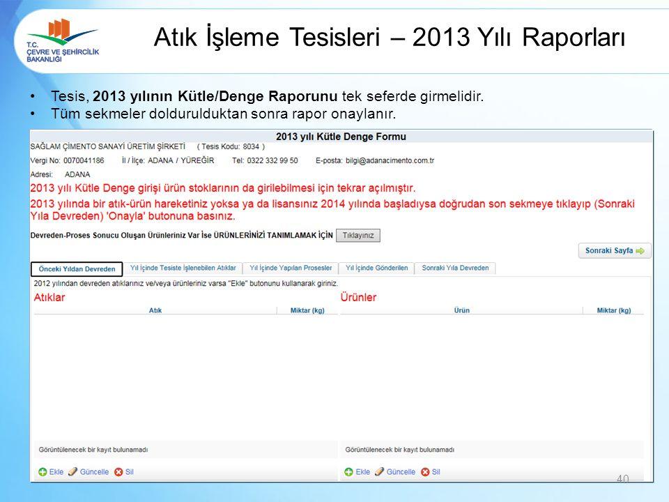 Atık İşleme Tesisleri – 2013 Yılı Raporları Tesis, 2013 yılının Kütle/Denge Raporunu tek seferde girmelidir. Tüm sekmeler doldurulduktan sonra rapor o