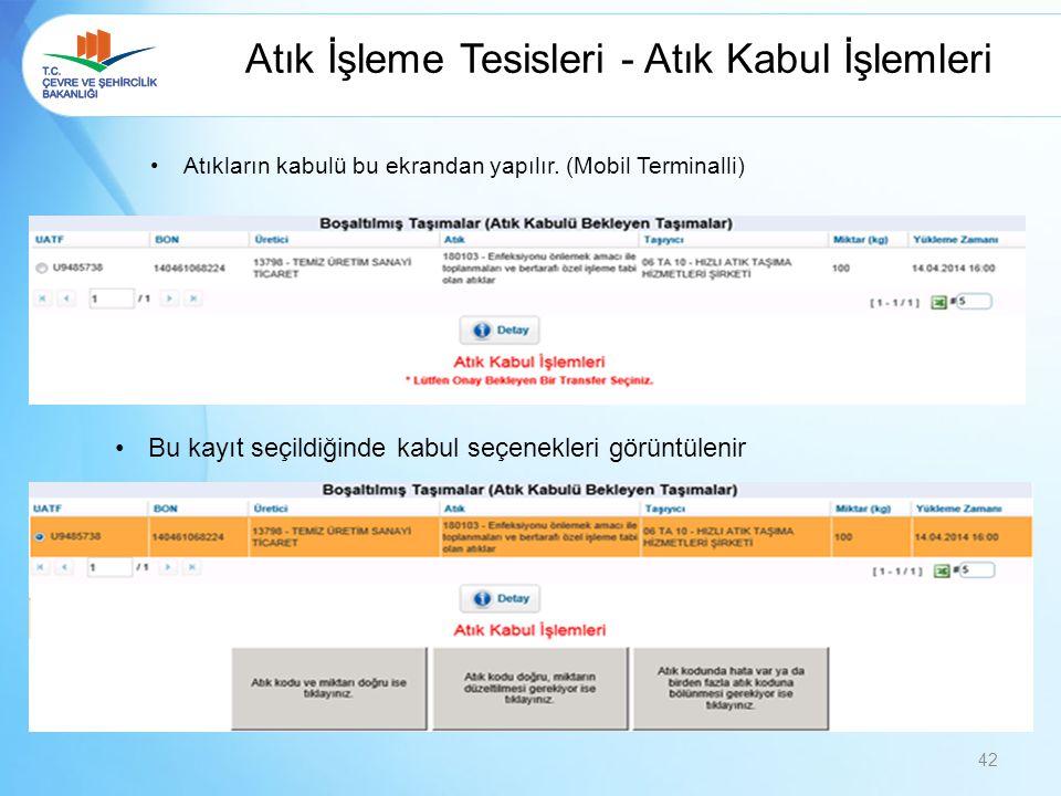 Atık İşleme Tesisleri - Atık Kabul İşlemleri Atıkların kabulü bu ekrandan yapılır. (Mobil Terminalli) Bu kayıt seçildiğinde kabul seçenekleri görüntül