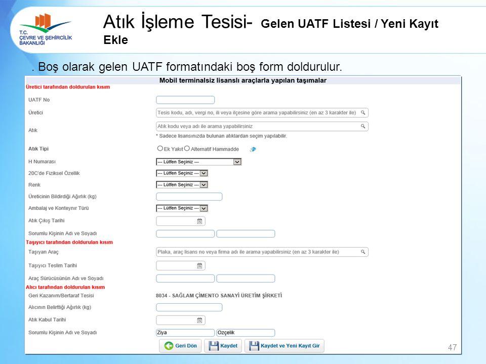 Atık İşleme Tesisi- Gelen UATF Listesi / Yeni Kayıt Ekle. Boş olarak gelen UATF formatındaki boş form doldurulur. 47