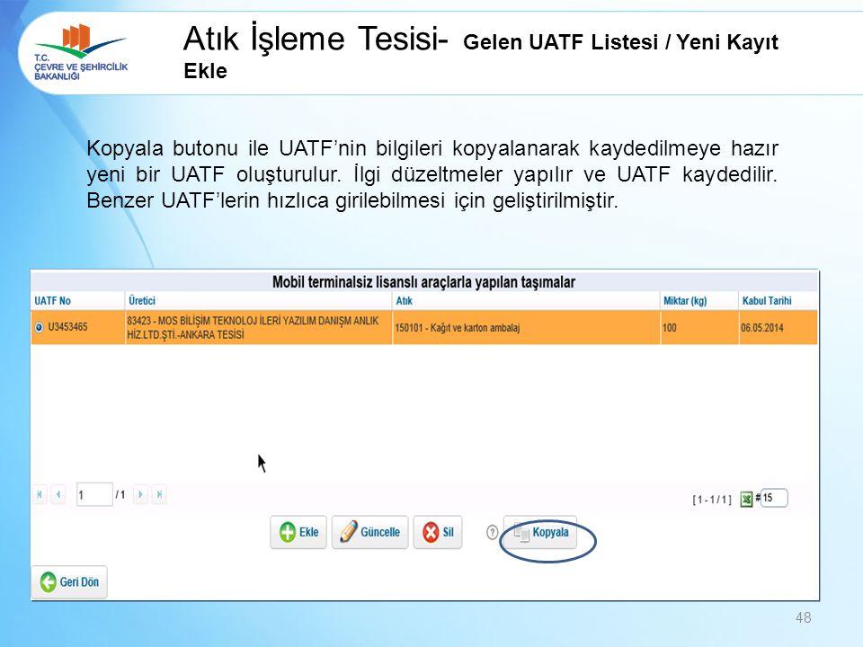 Atık İşleme Tesisi- Gelen UATF Listesi / Yeni Kayıt Ekle Kopyala butonu ile UATF'nin bilgileri kopyalanarak kaydedilmeye hazır yeni bir UATF oluşturul