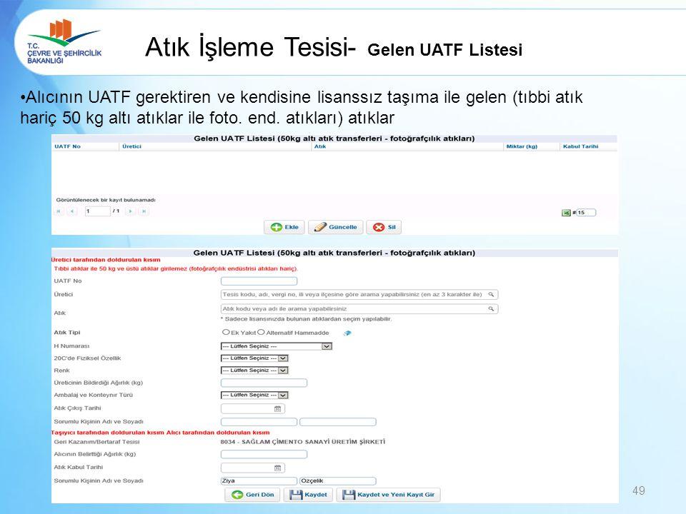Atık İşleme Tesisi- Gelen UATF Listesi Alıcının UATF gerektiren ve kendisine lisanssız taşıma ile gelen (tıbbi atık hariç 50 kg altı atıklar ile foto.