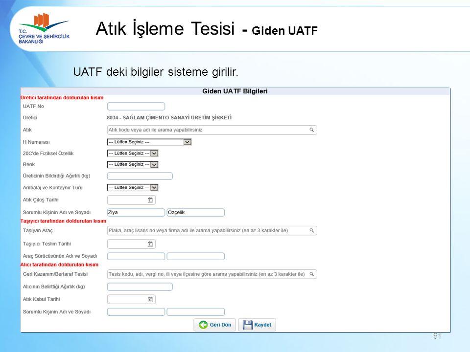 Atık İşleme Tesisi - Giden UATF UATF deki bilgiler sisteme girilir. 61