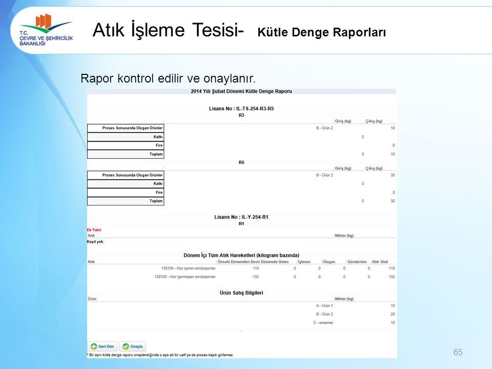 Atık İşleme Tesisi- Kütle Denge Raporları Rapor kontrol edilir ve onaylanır. 65