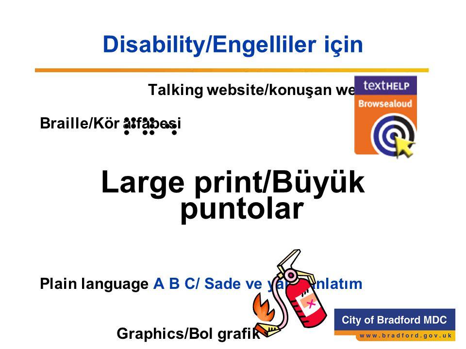 Disability/Engelliler için Talking website/konuşan web sitesi Braille/Kör alfabesi Large print/Büyük puntolar Plain language A B C/ Sade ve yalın anlatım Graphics/Bol grafik