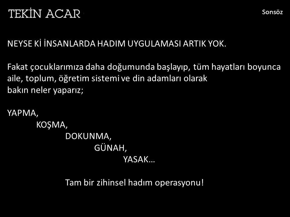 NEYSE Kİ İNSANLARDA HADIM UYGULAMASI ARTIK YOK.