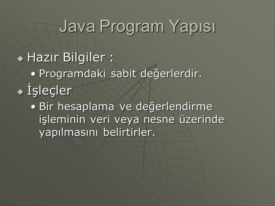 Java Program Yapısı  Hazır Bilgiler : Programdaki sabit değerlerdir.Programdaki sabit değerlerdir.  İşleçler Bir hesaplama ve değerlendirme işlemini