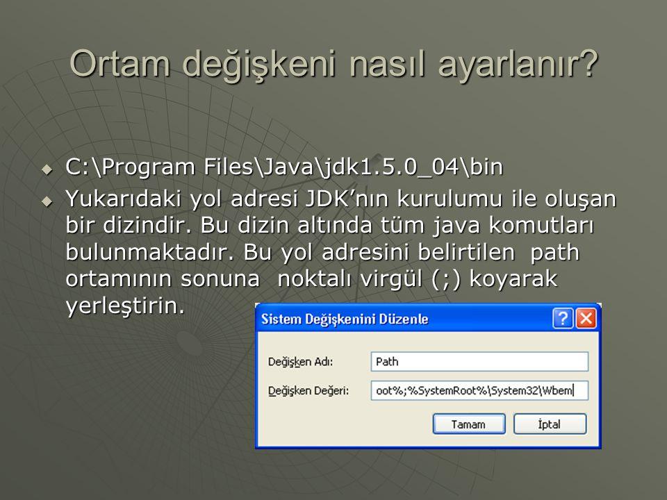  C:\Program Files\Java\jdk1.5.0_04\bin  Yukarıdaki yol adresi JDK'nın kurulumu ile oluşan bir dizindir. Bu dizin altında tüm java komutları bulunmak