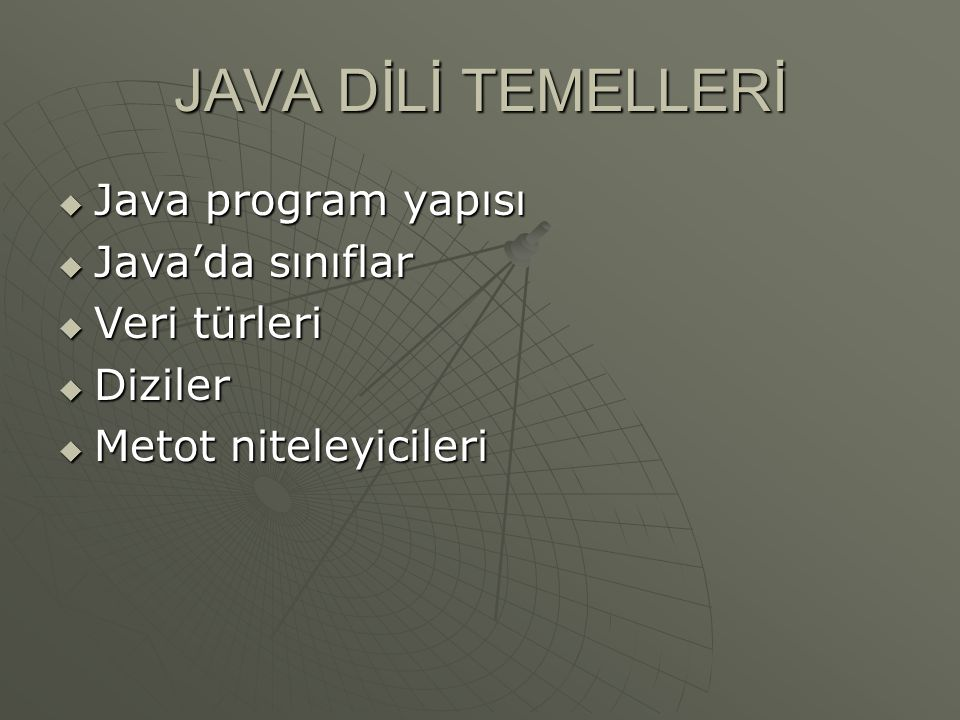 JAVA DİLİ TEMELLERİ  Java program yapısı  Java'da sınıflar  Veri türleri  Diziler  Metot niteleyicileri