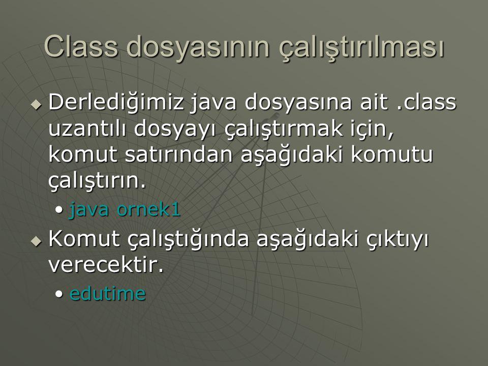 Class dosyasının çalıştırılması  Derlediğimiz java dosyasına ait.class uzantılı dosyayı çalıştırmak için, komut satırından aşağıdaki komutu çalıştırı