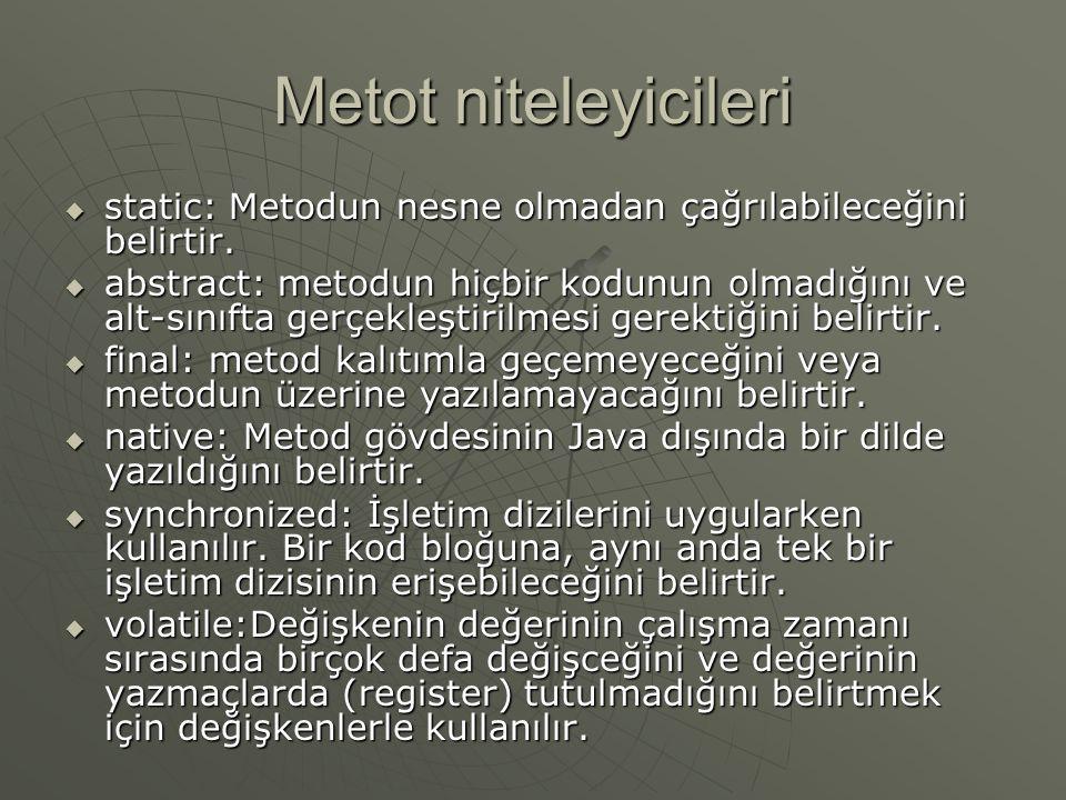 Metot niteleyicileri  static: Metodun nesne olmadan çağrılabileceğini belirtir.  abstract: metodun hiçbir kodunun olmadığını ve alt-sınıfta gerçekle