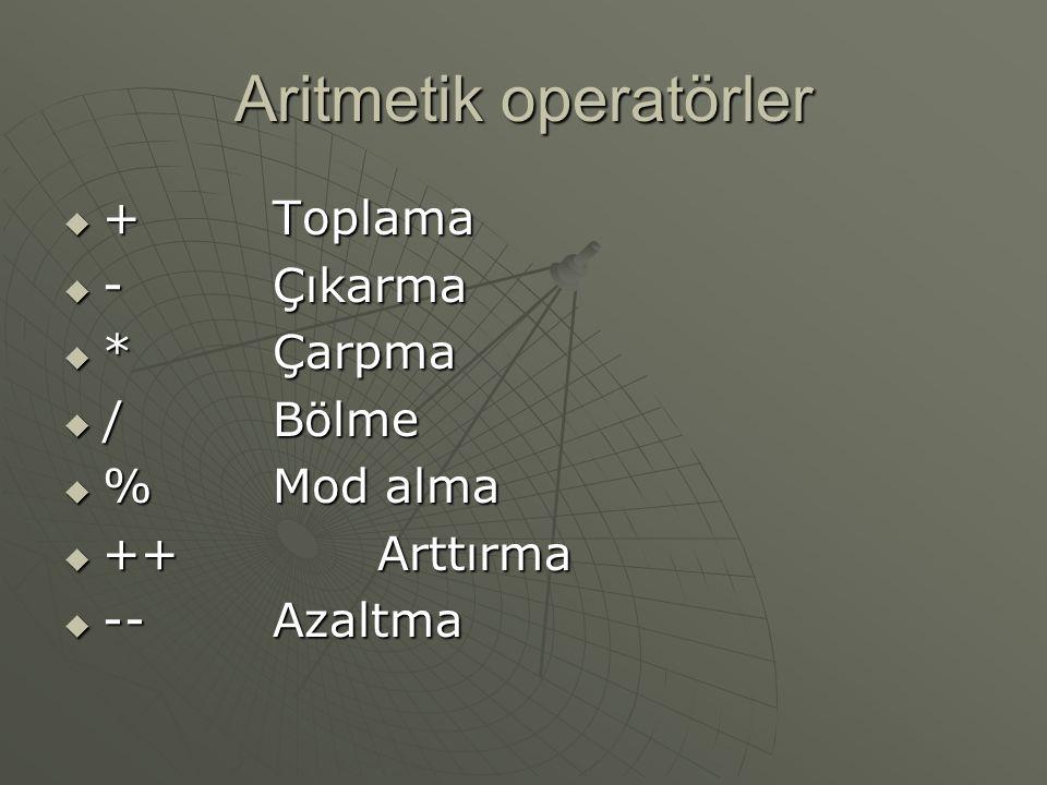 Aritmetik operatörler  +Toplama  -Çıkarma  *Çarpma  /Bölme  %Mod alma  ++Arttırma  --Azaltma