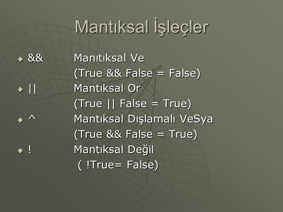Mantıksal İşleçler  &&Manıtıksal Ve (True && False = False)  ||Mantıksal Or (True || False = True)  ^Mantıksal Dışlamalı VeSya (True && False = True)  !Mantıksal Değil ( !True= False) ( !True= False)