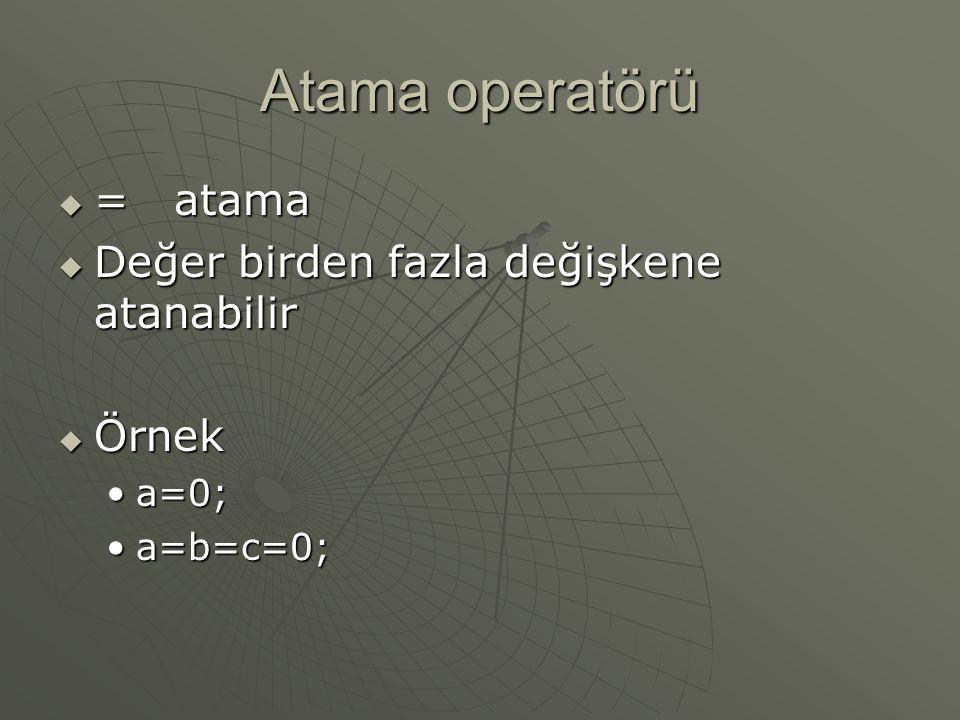 Atama operatörü  = atama  Değer birden fazla değişkene atanabilir  Örnek a=0;a=0; a=b=c=0;a=b=c=0;
