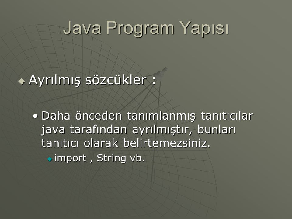 Java Program Yapısı  Ayrılmış sözcükler : Daha önceden tanımlanmış tanıtıcılar java tarafından ayrılmıştır, bunları tanıtıcı olarak belirtemezsiniz.Daha önceden tanımlanmış tanıtıcılar java tarafından ayrılmıştır, bunları tanıtıcı olarak belirtemezsiniz.