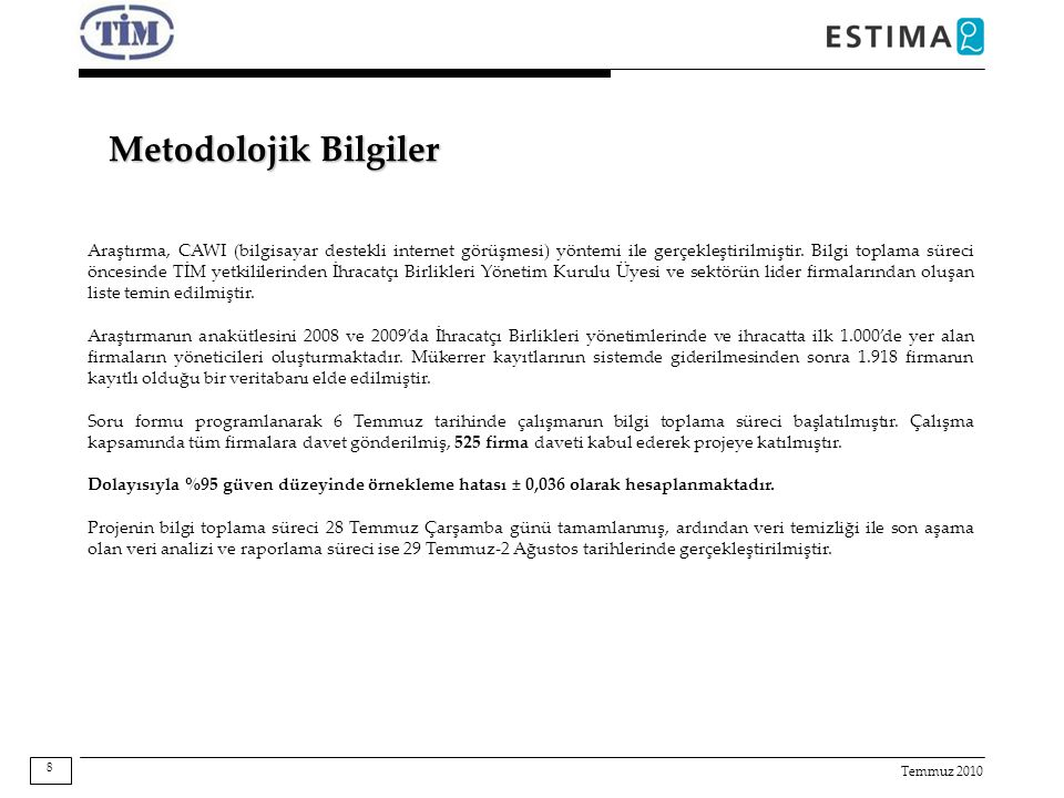 Temmuz 2010 Metodolojik Bilgiler Araştırma, CAWI (bilgisayar destekli internet görüşmesi) yöntemi ile gerçekleştirilmiştir. Bilgi toplama süreci önces