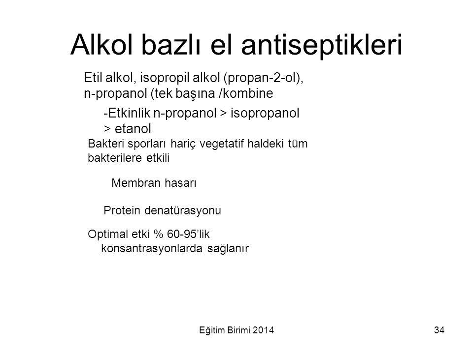 Alkol bazlı el antiseptikleri Etil alkol, isopropil alkol (propan-2-ol), n-propanol (tek başına /kombine -Etkinlik n-propanol > isopropanol > etanol B