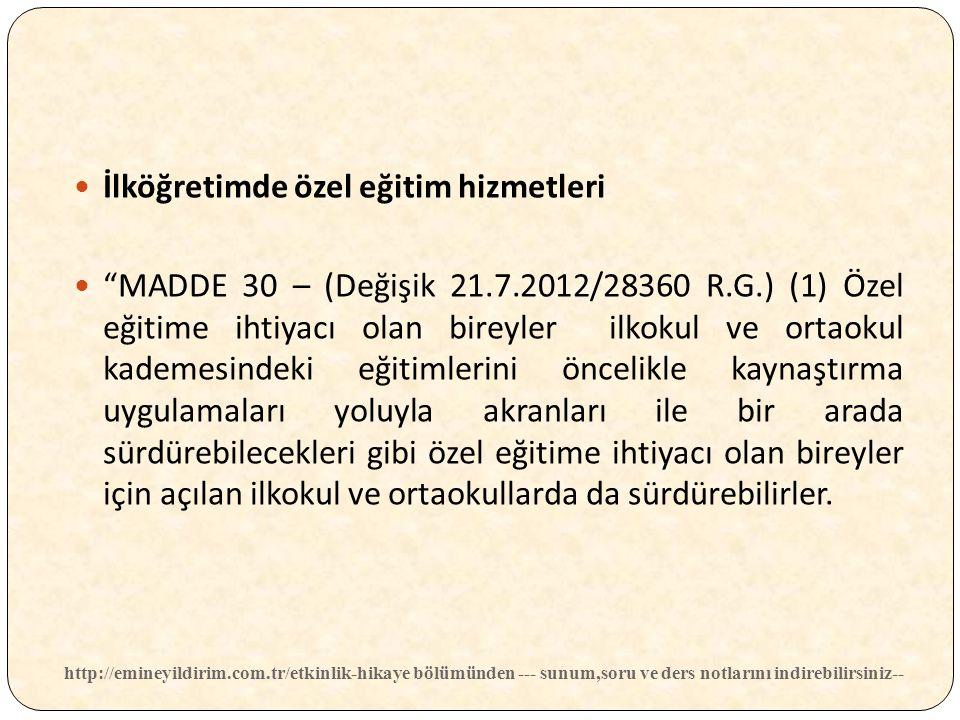 """İlköğretimde özel eğitim hizmetleri """"MADDE 30 – (Değişik 21.7.2012/28360 R.G.) (1) Özel eğitime ihtiyacı olan bireyler ilkokul ve ortaokul kademesinde"""
