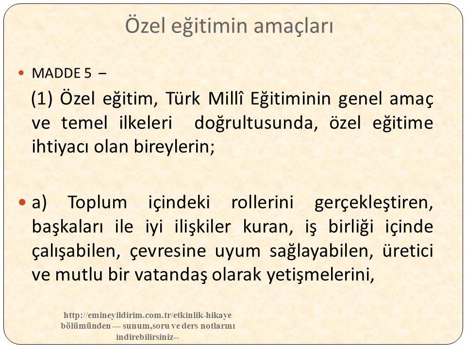 Özel eğitimin amaçları MADDE 5 – (1) Özel eğitim, Türk Millî Eğitiminin genel amaç ve temel ilkeleri doğrultusunda, özel eğitime ihtiyacı olan bireyle
