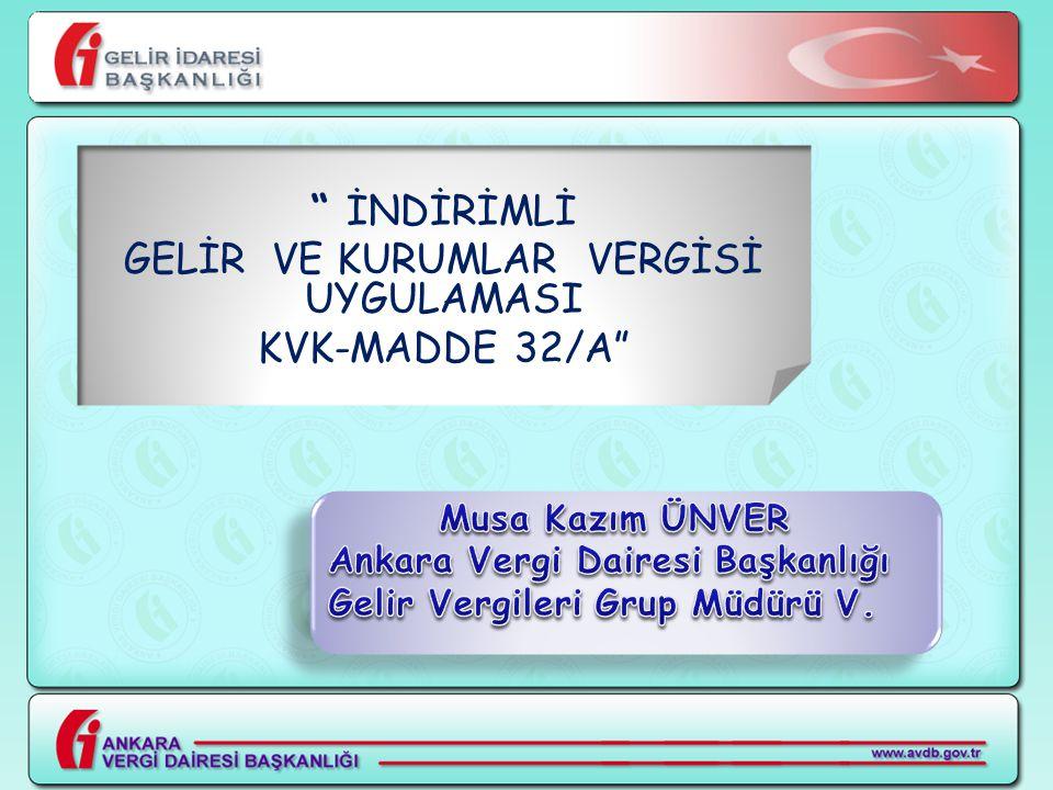 """"""" İNDİRİMLİ GELİR VE KURUMLAR VERGİSİ UYGULAMASI KVK-MADDE 32/A"""""""