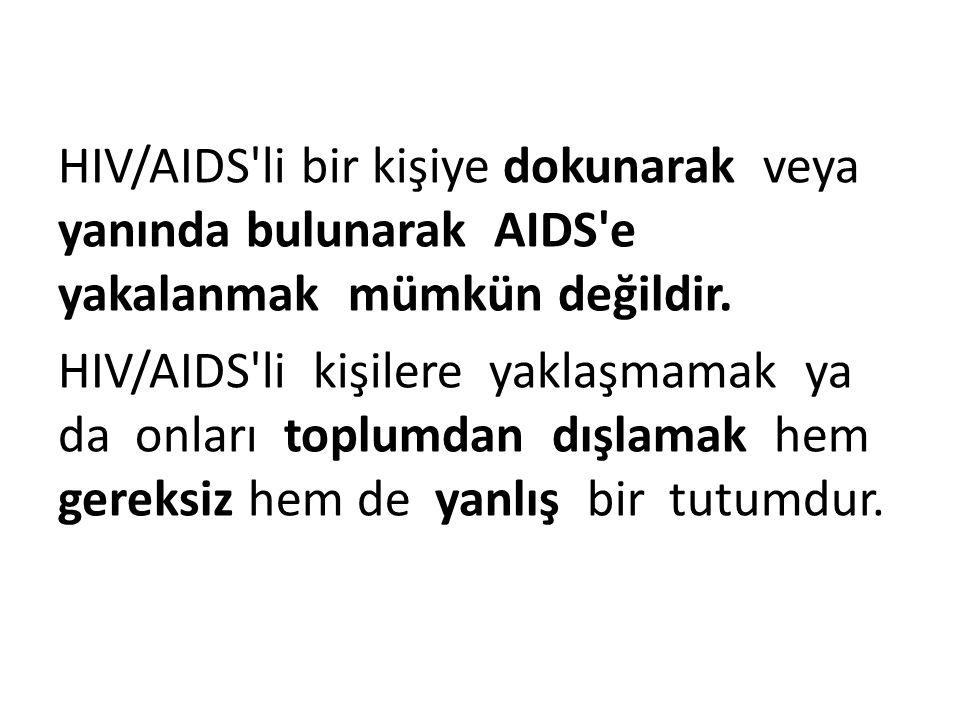 HIV/AIDS'li bir kişiye dokunarak veya yanında bulunarak AIDS'e yakalanmak mümkün değildir. HIV/AIDS'li kişilere yaklaşmamak ya da onları toplumdan dış
