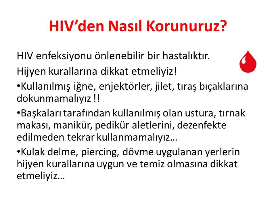 HIV'den Nasıl Korunuruz? HIV enfeksiyonu önlenebilir bir hastalıktır. Hijyen kurallarına dikkat etmeliyiz! Kullanılmış iğne, enjektörler, jilet, tıraş