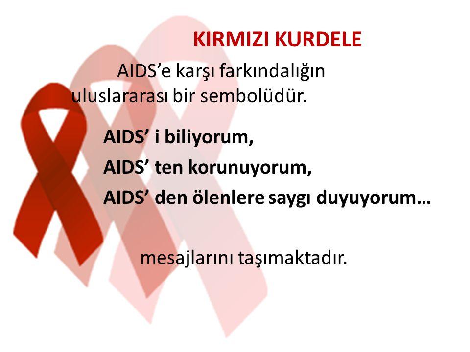 KIRMIZI KURDELE AIDS'e karşı farkındalığın uluslararası bir sembolüdür. AIDS' i biliyorum, AIDS' ten korunuyorum, AIDS' den ölenlere saygı duyuyorum…
