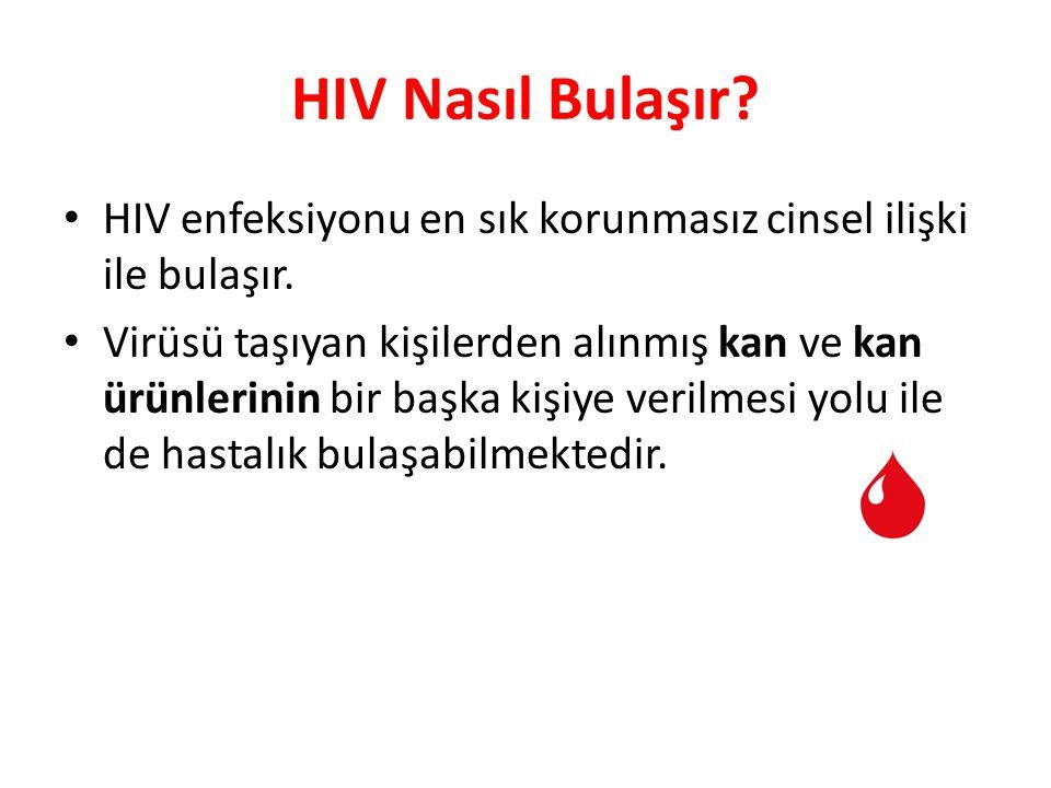 HIV Nasıl Bulaşır? HIV enfeksiyonu en sık korunmasız cinsel ilişki ile bulaşır. Virüsü taşıyan kişilerden alınmış kan ve kan ürünlerinin bir başka kiş