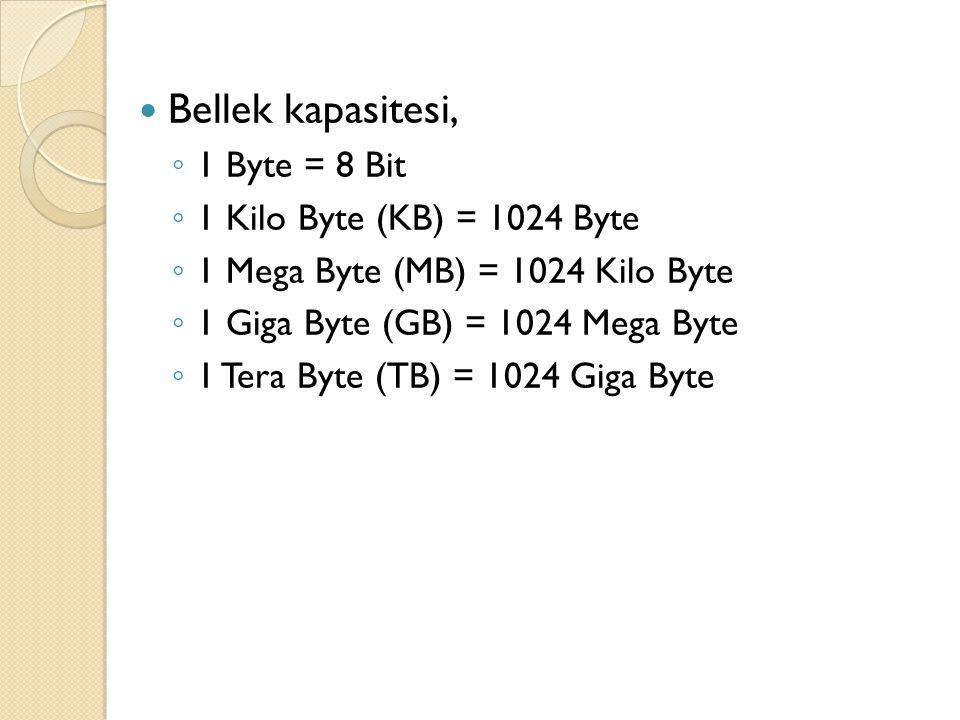 Bellek kapasitesi, ◦ 1 Byte = 8 Bit ◦ 1 Kilo Byte (KB) = 1024 Byte ◦ 1 Mega Byte (MB) = 1024 Kilo Byte ◦ 1 Giga Byte (GB) = 1024 Mega Byte ◦ 1 Tera By