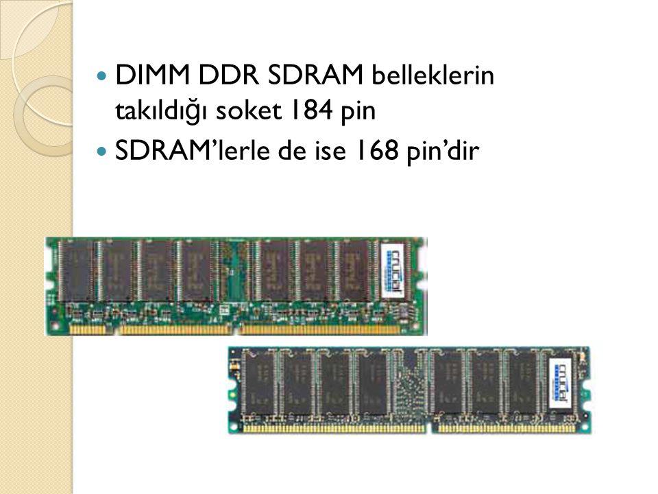 DIMM DDR SDRAM belleklerin takıldı ğ ı soket 184 pin SDRAM'lerle de ise 168 pin'dir