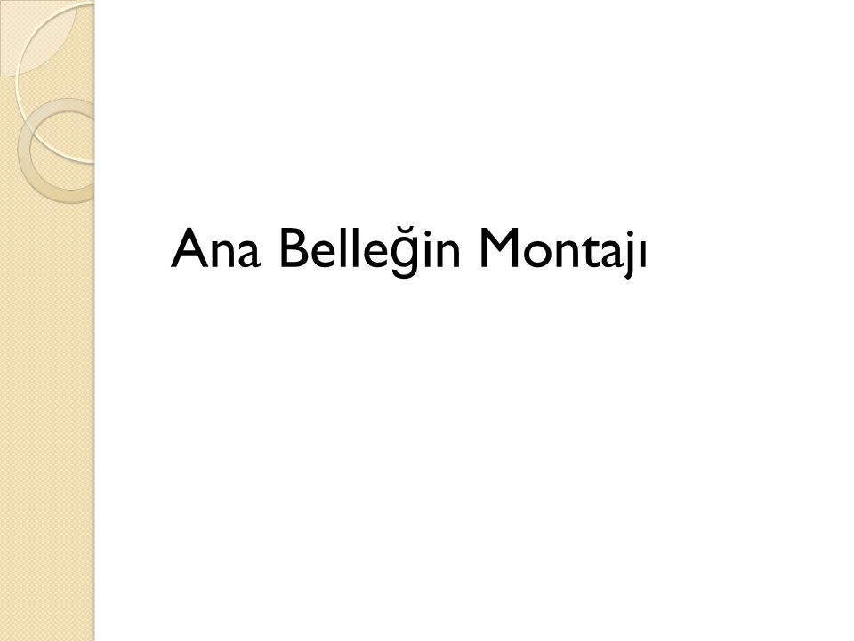 Ana Belle ğ in Montajı
