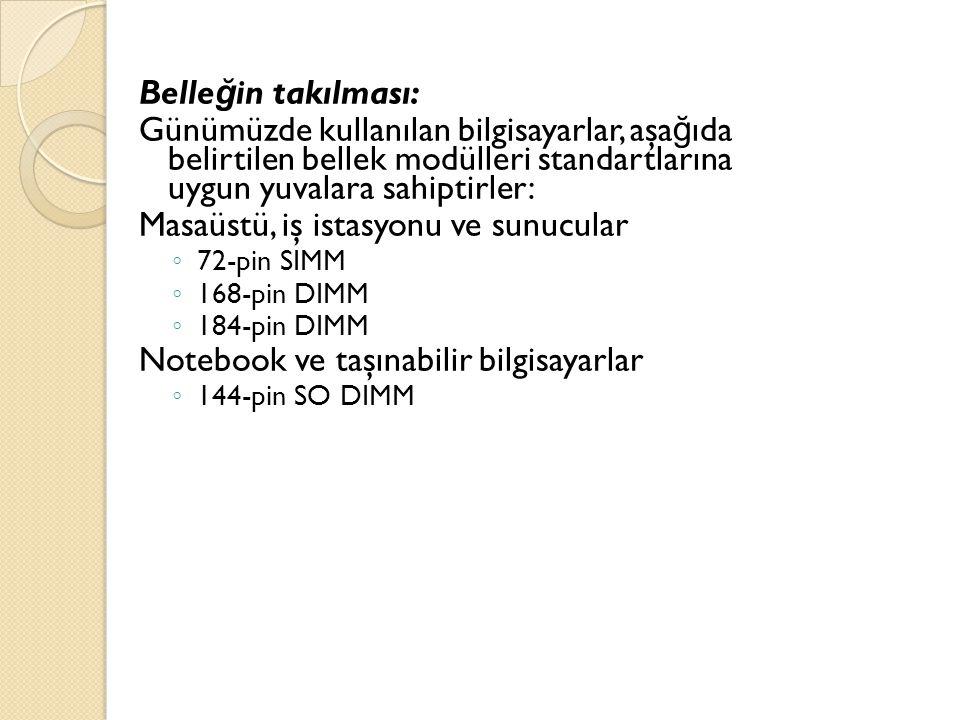Belle ğ in takılması: Günümüzde kullanılan bilgisayarlar, aşa ğ ıda belirtilen bellek modülleri standartlarına uygun yuvalara sahiptirler: Masaüstü, i