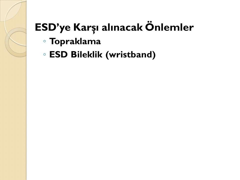 ESD'ye Karşı alınacak Önlemler ◦ Topraklama ◦ ESD Bileklik (wristband)
