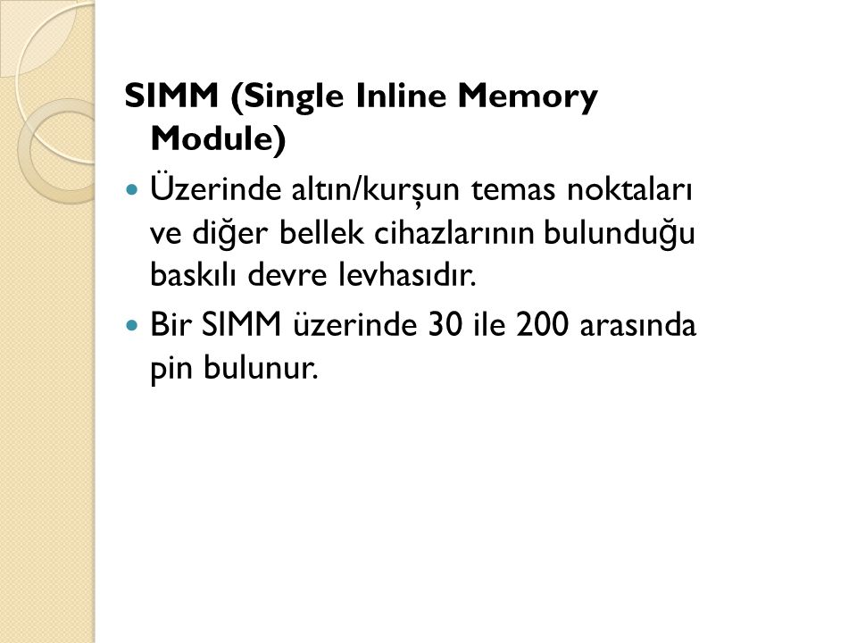 SIMM (Single Inline Memory Module) Üzerinde altın/kurşun temas noktaları ve di ğ er bellek cihazlarının bulundu ğ u baskılı devre levhasıdır.