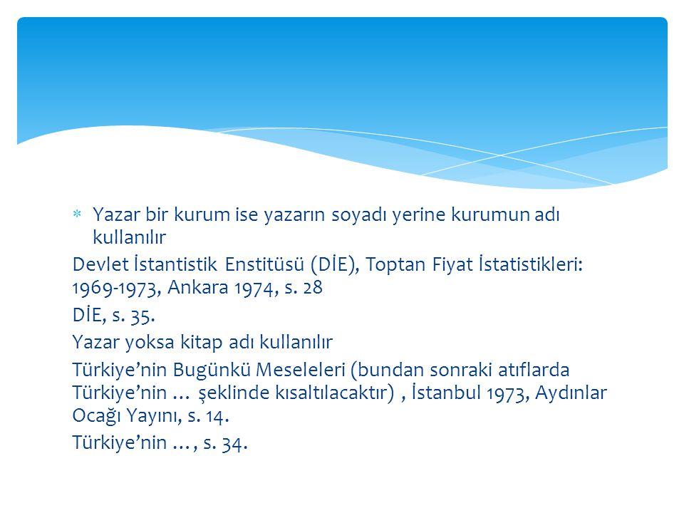  Yazar bir kurum ise yazarın soyadı yerine kurumun adı kullanılır Devlet İstantistik Enstitüsü (DİE), Toptan Fiyat İstatistikleri: 1969-1973, Ankara 1974, s.