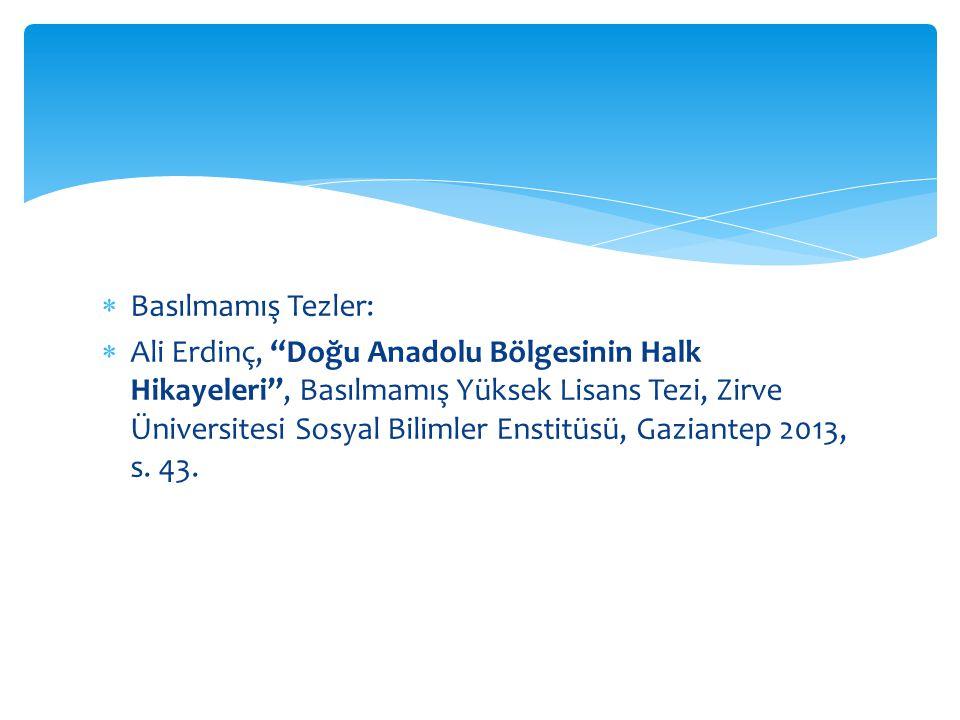  Basılmamış Tezler:  Ali Erdinç, Doğu Anadolu Bölgesinin Halk Hikayeleri , Basılmamış Yüksek Lisans Tezi, Zirve Üniversitesi Sosyal Bilimler Enstitüsü, Gaziantep 2013, s.