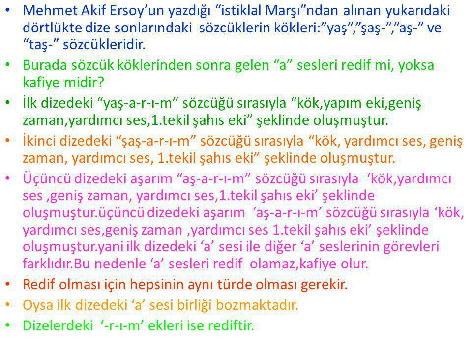 """Mehmet Akif Ersoy'un yazdığı """"istiklal Marşı""""ndan alınan yukarıdaki dörtlükte dize sonlarındaki sözcüklerin kökleri:""""yaş"""",""""şaş-"""",""""aş-"""" ve """"taş-"""" sözcü"""