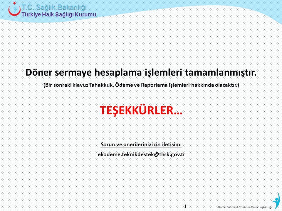 Türkiye Halk Sağlığı Kurumu T.C. Sağlık Bakanlığı Döner Sermaye Yönetimi Daire Başkanlığı Döner sermaye hesaplama işlemleri tamamlanmıştır. (Bir sonra
