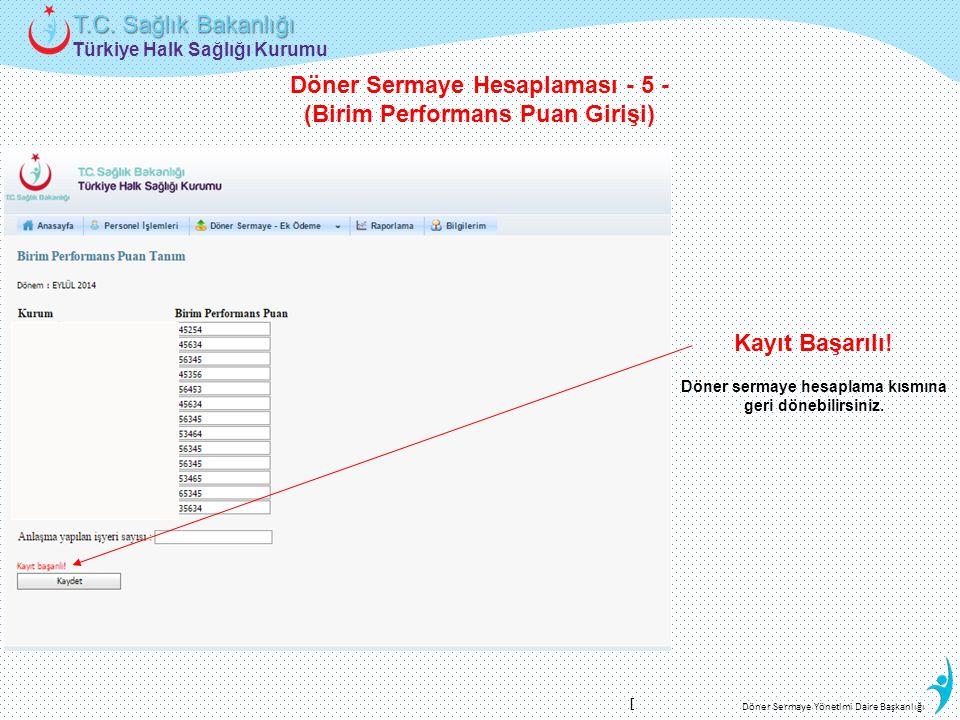Türkiye Halk Sağlığı Kurumu T.C. Sağlık Bakanlığı Döner Sermaye Yönetimi Daire Başkanlığı Kayıt Başarılı! Döner sermaye hesaplama kısmına geri dönebil