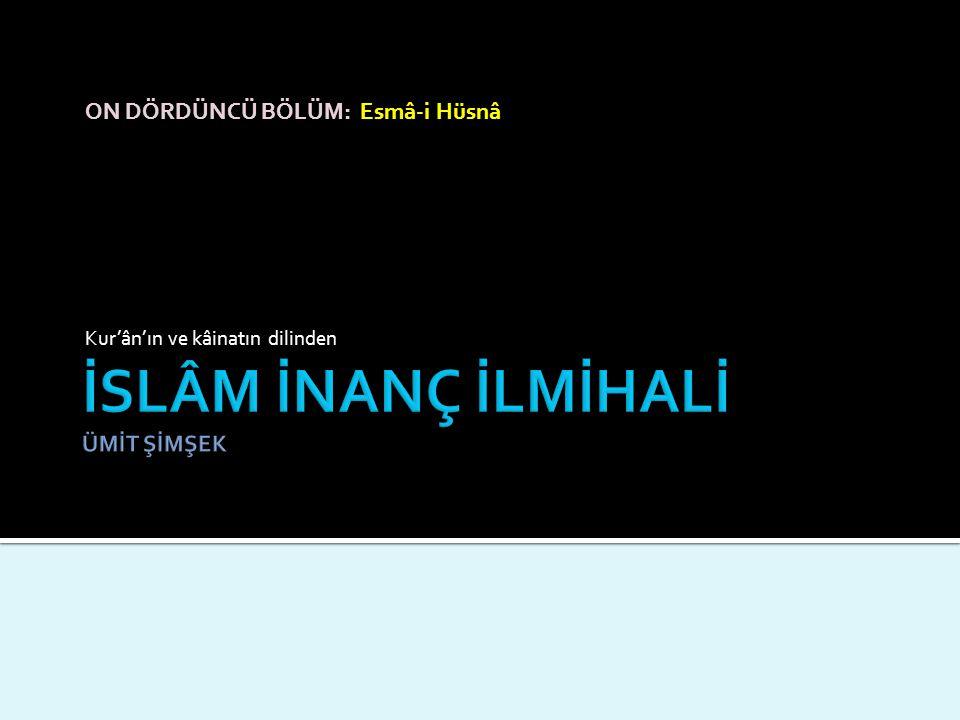 ON DÖRDÜNCÜ BÖLÜM: Esmâ-i Hüsnâ Kur'ân'ın ve kâinatın dilinden