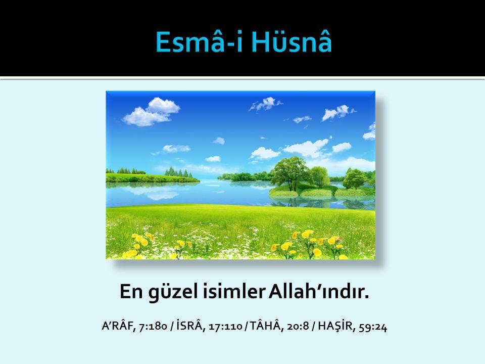 En güzel isimler Allah'ındır. A'RÂF, 7:180 / İSRÂ, 17:110 / TÂHÂ, 20:8 / HAŞİR, 59:24
