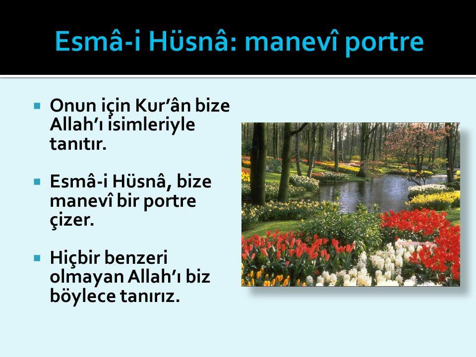  Onun için Kur'ân bize Allah'ı isimleriyle tanıtır.