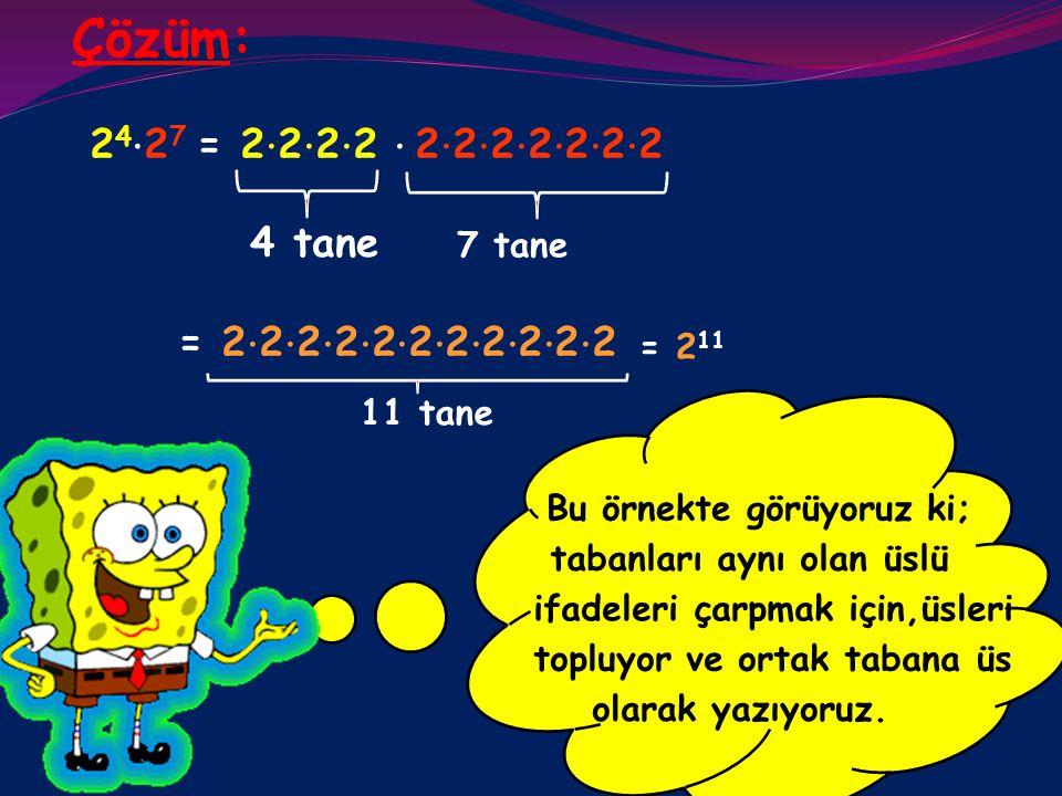 Şimdi de öğrendiklerimizi Örnek 1: 2 4 ⋅ 2 7 = ? NOT: a 0 =1 dir. bir örnekte uygulayalım...
