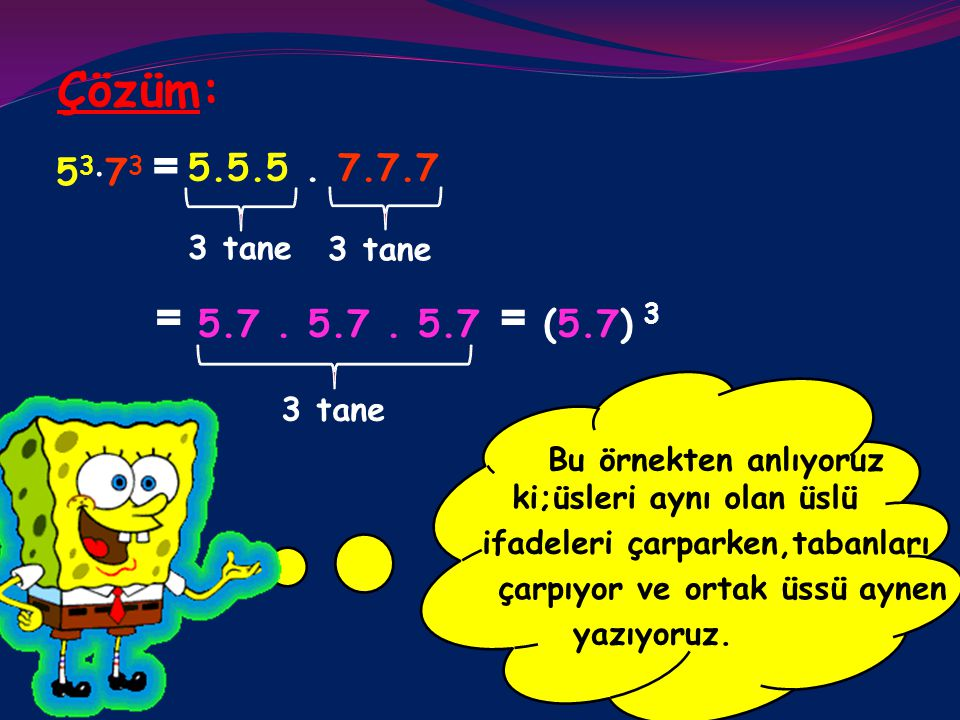 Şimdi ise tabanları farklı üsleri aynı Örnek 2: 5 3 ⋅ 7 3 = ? sayıların çarpımını inceleyelim;