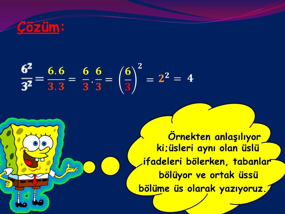 Üslü sayılarda, çarpma işleminden sonra bölme işleminin nasıl yapıldığını örneklerle görelim; Örnek 3: