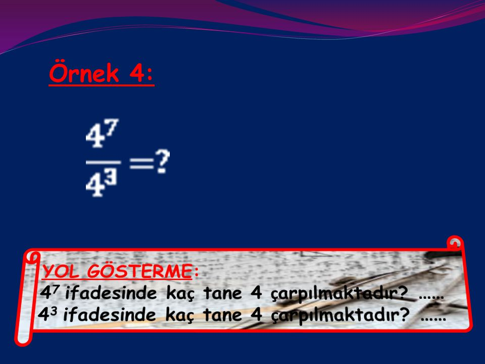 Örnekten anlaşılıyor Çözüm: ki;üsleri aynı olan üslü ifadeleri bölerken, tabanlar bölüyor ve ortak üssü bölüme üs olarak yazıyoruz.