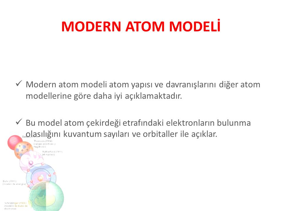 MODERN ATOM MODELİ Modern atom modeli atom yapısı ve davranışlarını diğer atom modellerine göre daha iyi açıklamaktadır. Bu model atom çekirdeği etraf